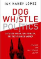 Dog Whistle Politics: Strategic Racism, Fake Populism, and the Dividing of America