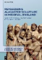 Reassessing Alabaster Sculpture in Medieval England