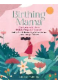 Birthing Mama: Your Companion for a Wholistic Pregnancy Journey with Week-By-Week Reflections, Yoga, Wellness Recipes, Journal Prompt