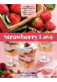 Strawberry Love: 45 Sweet & Savory Recipes for Shortcakes, Hand Pies, Salads, Salsas & More