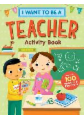 I Want to Be a Teacher Activity Book: 100 Stickers and Pop-Outs