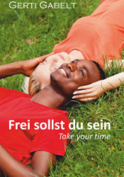 Frei sollst du sein - Take your time